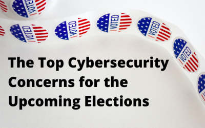 The Top Cybersecurity Concerns for the Upcoming Elections