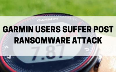 Garmin Users Suffer Post Ransomware Attack