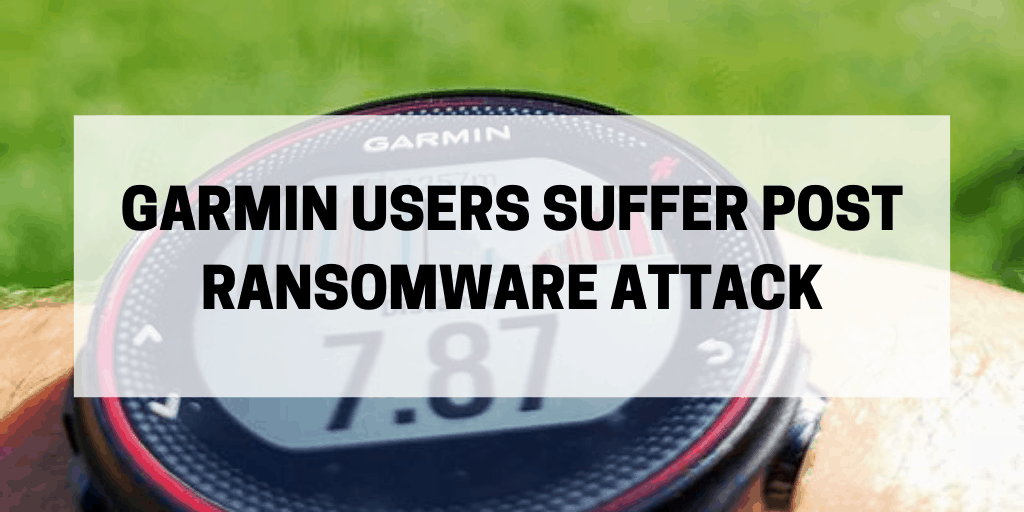 Garmin Users Suffer Post Ransomware Attack