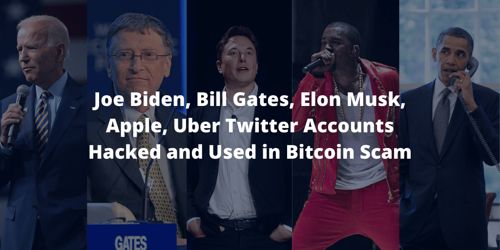 Joe Biden, Bill Gates, Elon Musk, Apple, Uber Twitter Accounts Hacked and Used in Bitcoin Scam