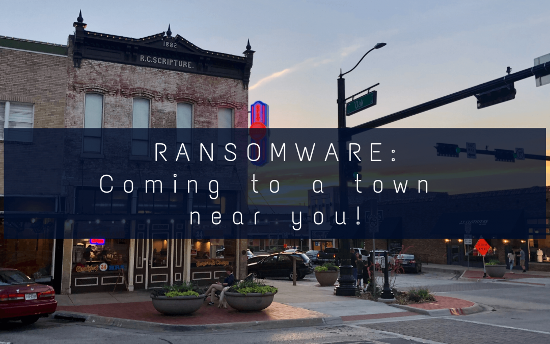 RANSOMWARE: Coming to a Town Near You!