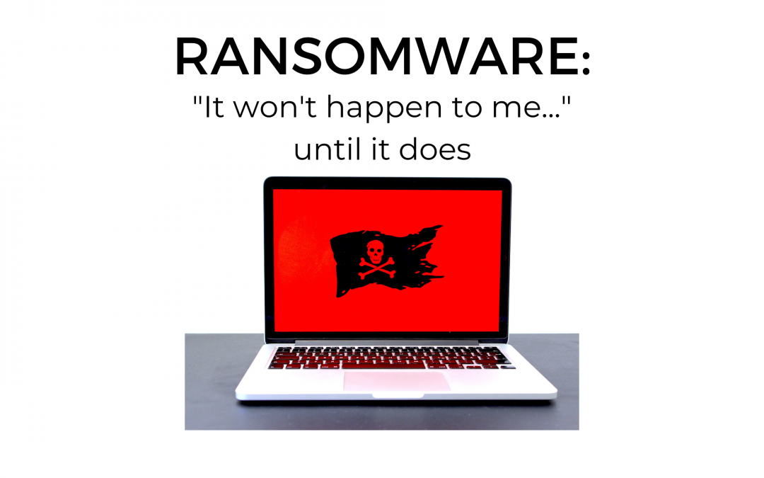 "Ransomware: ""It won't happen to me…"" until it does"